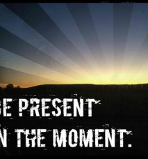 Motivation Monday: Be present in the moment.